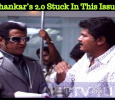 Shankar's 2.0 Stuck In This Issue!