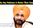 Why Sidhu Say Pakistan Is Better Than Tamilnadu?
