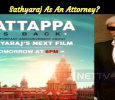 Kattappa Is Back!!! Sathyaraj As An Attorney? Tamil News