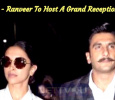Newly Wed Deepika - Ranveer To Host A Grand Reception Soon! Hindi News