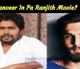 Ranveer Singh To Play In Pa Ranjith Movie? Tamil News