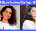 I Would Have Broken His Leg – Kangana Tamil News