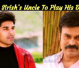 Allu Sirish's Uncle To Play His Dad!