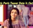 Paris Paris Teaser Date Is Out!
