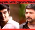 Jayam Ravi Opposes Ajith?
