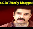 Kamal Haasan Is Highly Disappointed! For What? Tamil News