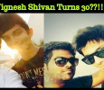 Vignesh Shivan Turns 30??!!