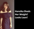 Hansika Sheds Her Weight And Surprises Her Fans! Tamil News
