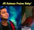 AR Rahman Praises Baby! Tamil News