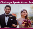 Naga Chaitanya Opens  His Marriage Life With Samantha! Tamil News