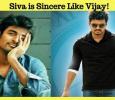 Siva Is Sincere Like Vijay!