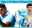 Vijay 62 Will Have A Similar Title To Kaththi And Thuppakki!