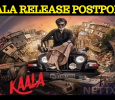 Kaala To Be Postponed?