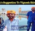 Nayan's Suggestion To Vignesh Shivan! Tamil News