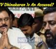 TTV Dhinakaran Is An Accused?