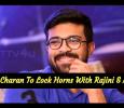 Ram Charan To Lock Horns With Rajini And Ajith!