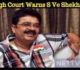 High Court Warns S Ve Shekher!