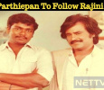 Parthiepan To Follow Rajini And Kamal? Tamil News