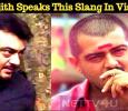 Thala Ajith Speaks This Slang In Viswasam? Tamil News