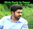 Nivin Pauly In Tears!