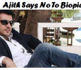 Ajith Says No To Biopic!