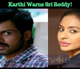 Karthi Warns Sri Reddy!