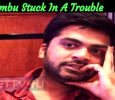 Simbu Stuck In A Trouble Yet Again! Tamil News