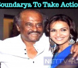 Rajini's Daughter Soundarya To Take Action Against…