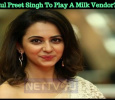 Rakul Preet Singh To Play A Milk Vendor? Tamil News