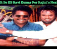 Will It Be KS Ravi Kumar For Rajini's Next?
