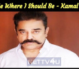 Keep Me Where I Should Be - Kamal Haasan Tamil News