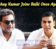 Akshay Kumar Joins Balki Once Again! Tamil News