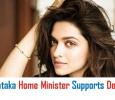 Karnataka Home Minister Requests Security To Deepika Padukone!