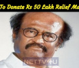 Rajini To Donate Rs 50 Lakh Relief Materials! Tamil News