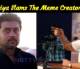 Suriya Slams The Meme Creators! Tamil News