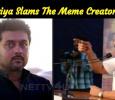 Suriya Slams The Meme Creators! Tamil News