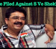 Case Filed Against S Ve Shekher!