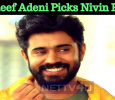 Haneef Adeni Picks Nivin Pauly For His Next!