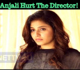 Anjali Hurt The Director!
