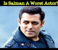 Is Salman A Worst Actor? Hindi News