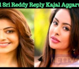Will Sri Reddy Reply Kajal Aggarwal? Tamil News