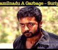 Is Tamilnadu A Garbage – Suriya Speaks From Heart Tamil News