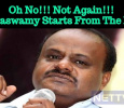 Oh No!!! Not Again!!! Kumaraswamy Starts From The First…