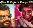 Is It Ajith Vs Rajini For Pongal 2019?