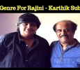 Karthik Subbaraj – Rajini Movie Will Not Be In This Genre!