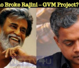 Who Broke Rajini – GVM Project?