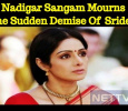 Nadigar Sangam Mourns The Sudden Death Of  Sridevi! Tamil News