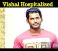 Vishal Hospitalized!