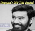 Leaked: Dhanush's DD2 Title Tamil News