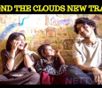New Trailer For Beyond The Clouds Impresses! Tamil News